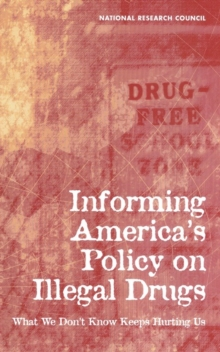 Informing America's Policy on Illegal Drugs : What We Don't Know Keeps Hurting Us, PDF eBook