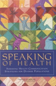 Speaking of Health : Assessing Health Communication Strategies for Diverse Populations, PDF eBook