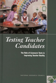 Testing Teacher Candidates : The Role of Licensure Tests in Improving Teacher Quality, PDF eBook
