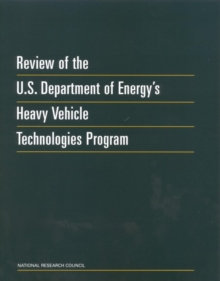Review of the U.S. Department of Energy's Heavy Vehicle Technologies Program, PDF eBook