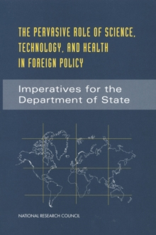 The Pervasive Role of Science, Technology, and Health in Foreign Policy : Imperatives for the Department of State, PDF eBook