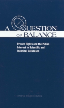 A Question of Balance : Private Rights and the Public Interest in Scientific and Technical Databases, PDF eBook