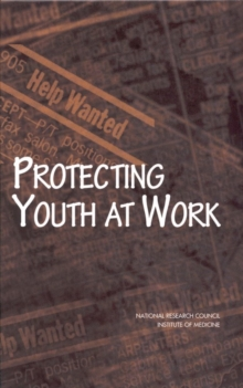 Protecting Youth at Work : Health, Safety, and Development of Working Children and Adolescents in the United States, PDF eBook