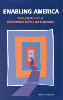 Enabling America : Assessing the Role of Rehabilitation Science and Engineering, PDF eBook