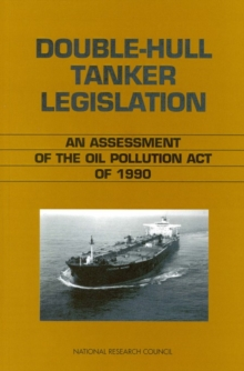 Double-Hull Tanker Legislation : An Assessment of the Oil Pollution Act of 1990, PDF eBook