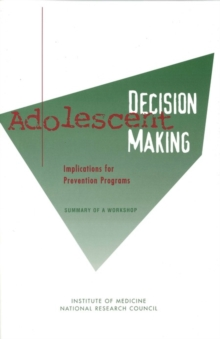 Adolescent Decision Making : Implications for Prevention Programs: Summary of a Workshop, PDF eBook