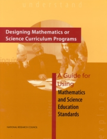 Designing Mathematics or Science Curriculum Programs : A Guide for Using Mathematics and Science Education Standards, PDF eBook