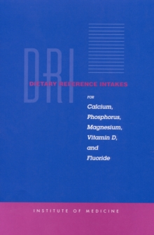 Dietary Reference Intakes for Calcium, Phosphorus, Magnesium, Vitamin D, and Fluoride, PDF eBook