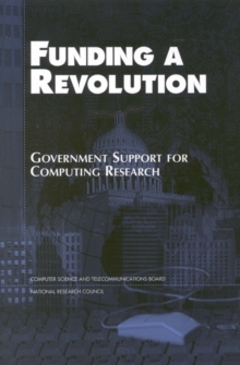 Funding a Revolution : Government Support for Computing Research, PDF eBook