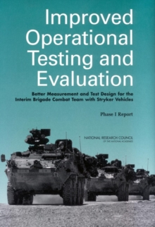 Improved Operational Testing and Evaluation : Better Measurement and Test Design for the Interim Brigade Combat Team with Stryker Vehicles: Phase I Report, PDF eBook