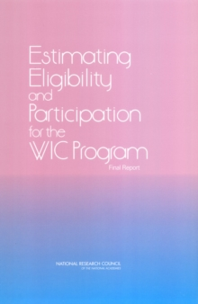 Estimating Eligibility and Participation for the WIC Program : Final Report, PDF eBook