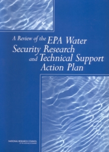 A Review of the EPA Water Security Research and Technical Support Action Plan : Parts I and II, PDF eBook