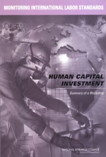 Monitoring International Labor Standards: Human Capital Investment : Summary of a Workshop, PDF eBook