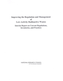 Improving the Regulation and Management of Low-Activity Radioactive Wastes : Interim Report on Current Regulations, Inventories, and Practices, PDF eBook