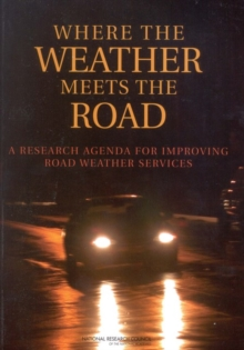 Where the Weather Meets the Road : A Research Agenda for Improving Road Weather Services, PDF eBook
