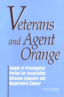 Veterans and Agent Orange : Length of Presumptive Period for Association Between Exposure and Respiratory Cancer, PDF eBook