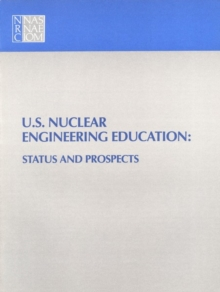 U.S. Nuclear Engineering Education : Status and Prospects, PDF eBook
