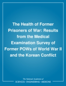 The Health of Former Prisoners of War : Results from the Medical Examination Survey of Former POWs of World War II and the Korean Conflict, PDF eBook