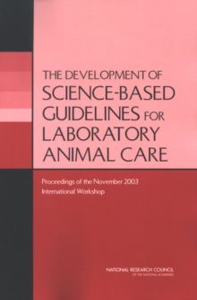 The Development of Science-based Guidelines for Laboratory Animal Care : Proceedings of the November 2003 International Workshop, PDF eBook