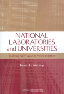 National Laboratories and Universities : Building New Ways to Work Together: Report of a Workshop, PDF eBook