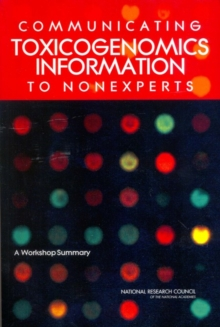 Communicating Toxicogenomics Information to Nonexperts : A Workshop Summary, PDF eBook