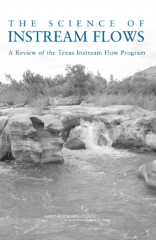 The Science of Instream Flows : A Review of the Texas Instream Flow Program, PDF eBook