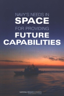 Navy's Needs in Space for Providing Future Capabilities, PDF eBook