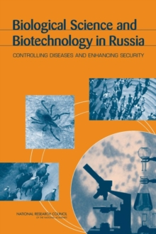 Biological Science and Biotechnology in Russia : Controlling Diseases and Enhancing Security, PDF eBook