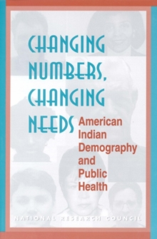 Changing Numbers, Changing Needs : American Indian Demography and Public Health, PDF eBook