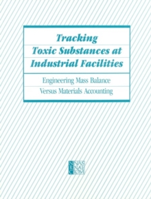 Tracking Toxic Substances at Industrial Facilities : Engineering Mass Balance Versus Materials Accounting, PDF eBook
