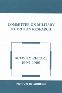 Committee on Military Nutrition Research : Activity Report 1994-1999, PDF eBook