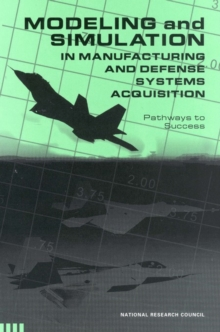 Modeling and Simulation in Manufacturing and Defense Acquisition : Pathways to Success, PDF eBook