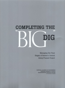 "Completing the ""Big Dig"" : Managing the Final Stages of Boston's Central Artery/Tunnel Project, PDF eBook"