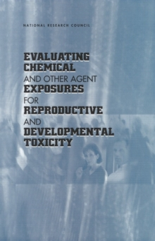 Evaluating Chemical and Other Agent Exposures for Reproductive and Developmental Toxicity, PDF eBook