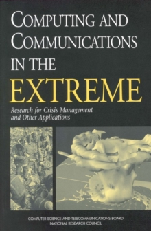 Computing and Communications in the Extreme : Research for Crisis Management and Other Applications, PDF eBook