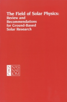 The Field of Solar Physics : Review and Recommendations for Ground-Based Solar Research, PDF eBook