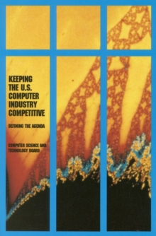 Keeping the U.S. Computer Industry Competitive : Defining the Agenda, PDF eBook