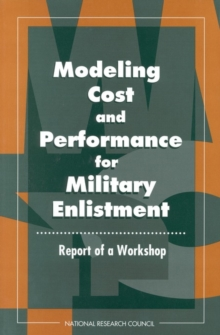 Modeling Cost and Performance for Military Enlistment : Report of a Workshop, PDF eBook