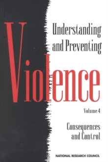 Understanding and Preventing Violence, Volume 4 : Consequences and Control, PDF eBook