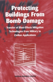 Protecting Buildings from Bomb Damage : Transfer of Blast-Effects Mitigation Technologies from Military to Civilian Applications, PDF eBook
