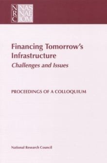 Financing Tomorrow's Infrastructure: Challenges and Issues : Proceedings of a Colloquium, PDF eBook