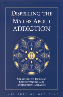 Dispelling the Myths About Addiction : Strategies to Increase Understanding and Strengthen Research, PDF eBook