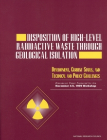 Disposition of High-Level Radioactive Waste Through Geological Isolation : Development, Current Status, and Technical and Policy Challenges, PDF eBook