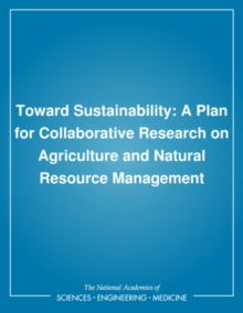 Toward Sustainability : A Plan for Collaborative Research on Agriculture and Natural Resource Management, PDF eBook