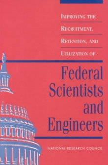 Improving the Recruitment, Retention, and Utilization of Federal Scientists and Engineers, PDF eBook