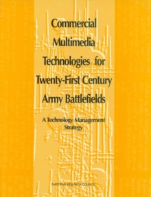 Commercial Multimedia Technologies for Twenty-First Century Army Battlefields : A Technology Management Strategy, PDF eBook