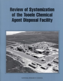 Review of Systemization of the Tooele Chemical Agent Disposal Facility, PDF eBook