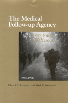 The Medical Follow-up Agency : The First Fifty Years, 1946-1996, PDF eBook