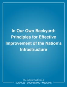 In Our Own Backyard : Principles for Effective Improvement of the Nation's Infrastructure, PDF eBook
