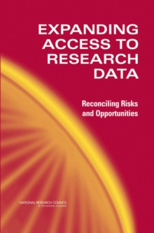 Expanding Access to Research Data : Reconciling Risks and Opportunities, PDF eBook